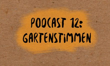 Podcast 12: Gartenstimmen