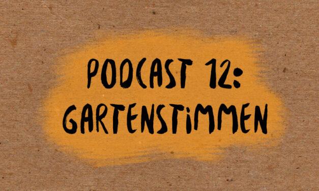 Podcast 12: Gartenstimmen