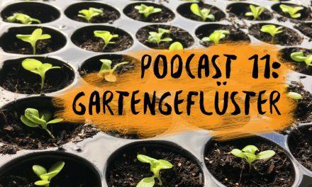 PODCAST 11: Gartengeflüster
