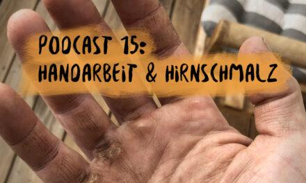 Podcast 15: Handarbeit & hirnschmalz