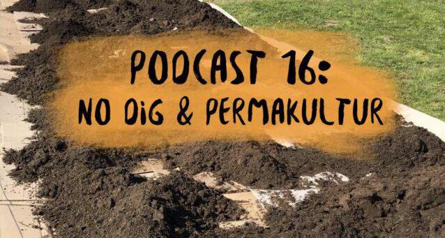 Podcast 16: No dig & Permakultur