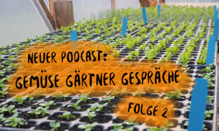 Podcast 18: Gemüse Gärtner Gespräche 2